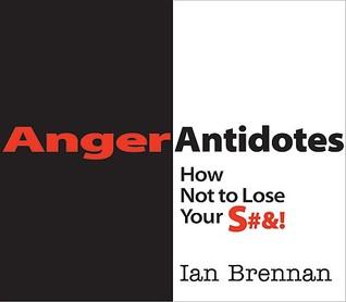 Anger Antidotes by Ian Brennan