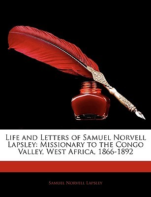Life and Letters of Samuel Norvell Lapsley: Missionary to the Congo Valley, West Africa, 1866-1892