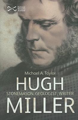 Hugh Miller: Stonemason, Geologist, Writer