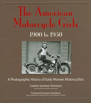 The American Motorcycle Girls, 1900 to 1950: A Photographic History of Early Women Motorcyclists