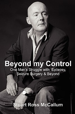 Beyond My Control: One Man's Struggle with Epilepsy, Seizure Surgery & Beyond
