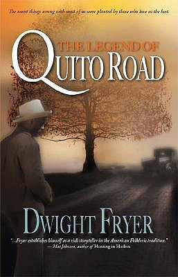 The Legend of Quito Road by Dwight Fryer