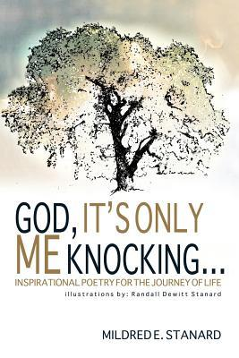 God, It's Only Me Knocking: Inspirational Poetry for the Journey of Life