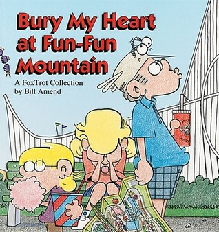 Bury My Heart at Fun-Fun Mountain: A FoxTrot Collection (FoxTrot (B&W) #5)