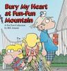 Bury My Heart at Fun-Fun Mountain: A FoxTrot Collection