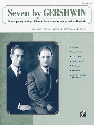 Seven by Gershwin: Contemporary Settings of Seven Classic Songs by George Gershwin and Ira Gershwin for Solo Voice and Piano