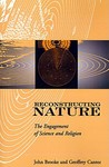 Reconstructing Nature: The Engagement of Science and Religion