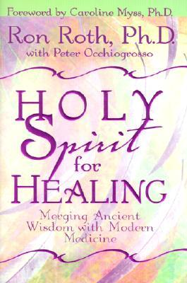 Descargar Holy spirit for healing: merging ancient wisdom with modern medicine epub gratis online Ron Roth