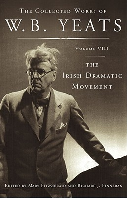 The Collected Works, Vol. 8: The Irish Dramatic Movement