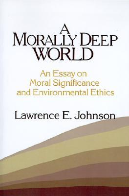a morally deep world an essay on moral significance and  a morally deep world an essay on moral significance and environmental ethics by lawrence e johnson