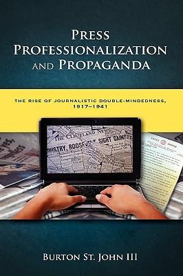 Press Professionalization and Propaganda: The Rise of Journalistic Double-Mindedness, 1917-1941