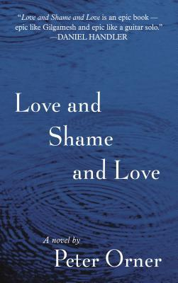 Ebook Love and Shame and Love by Peter Orner DOC!