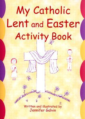 My Catholic Lent and Easter Activity Book by Jennifer Galvin