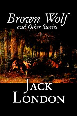 Brown Wolf and Other Stories by Jack London, Fiction, Action & Adventure