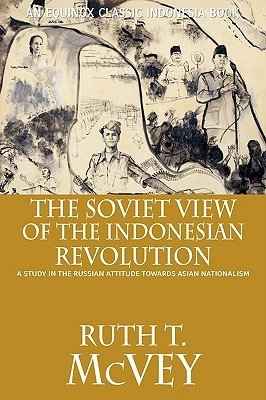 The Soviet View of the Indonesian Revolution: A Study in the Russian Attitude Towards Asian National