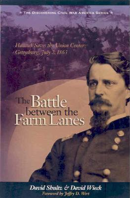 The Battle Between the Farm Lanes: Hancock Saves the Union Center, Gettysburg, July 2, 1863