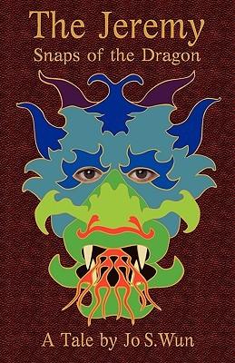 The Jeremy - Snaps of the Dragon by Jo S. Wun