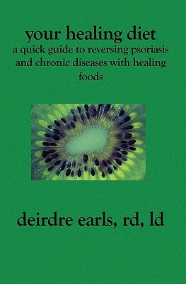 Your Healing Diet: A Quick Guide to Reversing Psoriasis and Chronic Diseases with Healing Foods