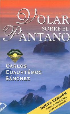 Volar Sobre el Pantano Superando Adversidad by Carlos Cuauhtémoc Sánchez