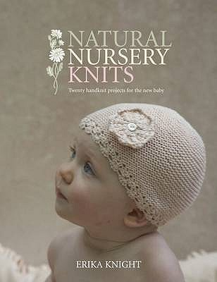 Natural Nursery Knits 20 Hand Knit Designs For The New Baby By