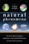The Field Guide to Natural Phenomena by Keith C. Heidorn