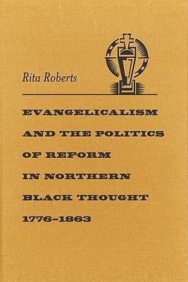 evangelicalism-and-the-politics-of-reform-in-northern-black-thought-1776-1863