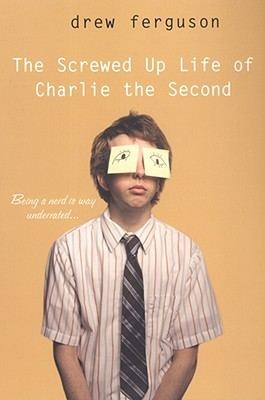 The Screwed Up Life of Charlie the Second by Drew Ferguson