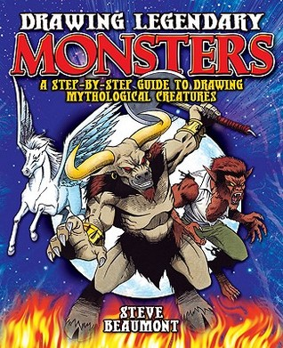 Drawing Legendary Monsters: A step by step guide to drawing mythological creatures