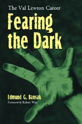 Fearing the Dark: The Val Lewton Career