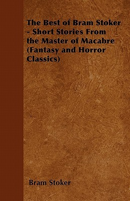 The best of bram stoker - short stories from the master of macabre (fantasy and horror classics) by Bram Stoker