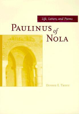 Paulinus of Nola: Life, Letters, and Poems