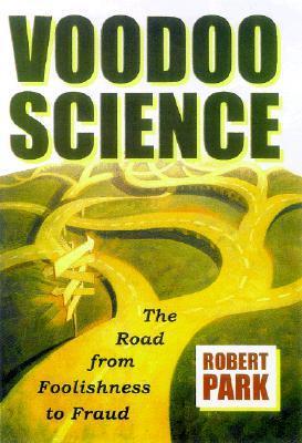 Voodoo Science by Robert L. Park