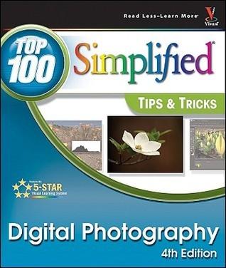 Digital Photography: Top 100 Simplified Tips & Tricks