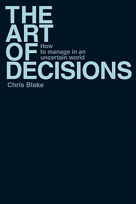 The Art of Decisions: How to Manage in an Uncertain World