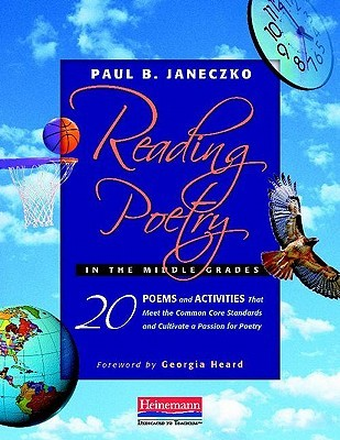 Reading Poetry in the Middle Grades by Paul B. Janeczko