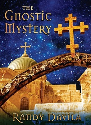 The Gnostic Mystery by Randy Davila