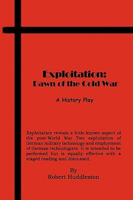 Exploitation - Dawn of the Cold War - A History Play