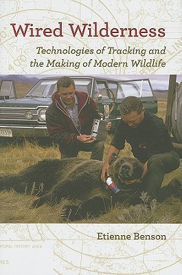 Wired Wilderness: Technologies of Tracking and the Making of Modern Wildlife