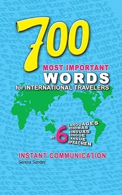 700 Most Important Words For International Travelers: Easy To Use Multi Language Dictionary In English, Spanish, Portuguese, Italian, French & German