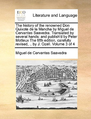 The History of the Renowned Don Quixote de La Mancha by Miguel de Cervantes Saavedra. Translated by Several Hands: And Publish'd by Peter Motteux the Fifth Edition, Carefully Revised, .. by J. Ozell. Volume 3 of 4