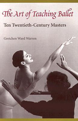 The Art of Teaching Ballet: Ten Twentieth-Century Masters
