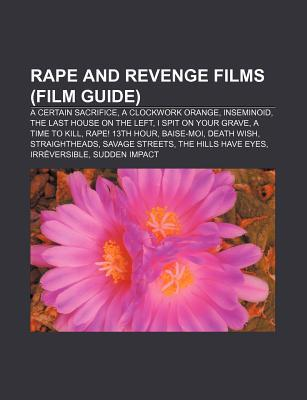 Rape and Revenge Films (Film Guide): A Certain Sacrifice, a Clockwork Orange, Inseminoid, the Last House on the Left, I Spit on Your Grave