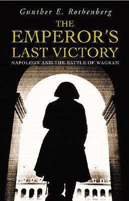 the-emperor-s-last-victory-napoleon-and-the-battle-of-wagram