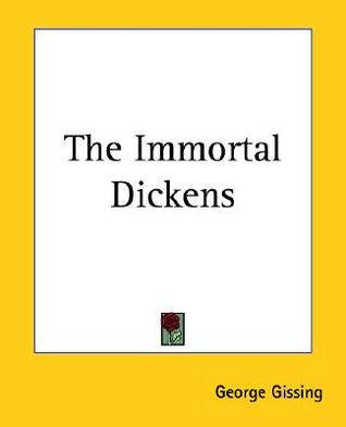 The Immortal Dickens by George Gissing