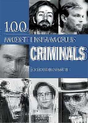 100 Infamous Criminals by Jo Durden-Smith