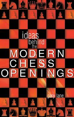 Ideas Behind the Modern Chess Openings by Gary Lane