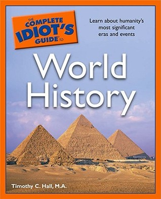 The Complete Idiot's Guide to World History by Timothy C. Hall