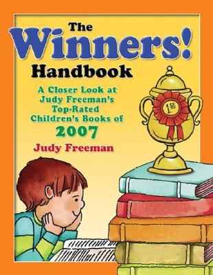 The Winners! Handbook: A Closer Look at Judy Freeman's Top-Rated Children's Books of 2007