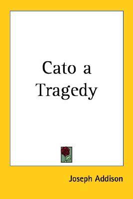 Cato a Tragedy by Joseph Addison