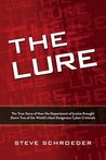 The Lure: The True Story of How the Department of Justice Brought Down Two of the World's Most Dangerous Cyber Criminals